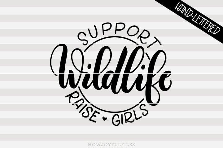 Support wildlife, Raise girls – Mom of girls – SVG file
