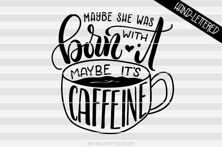 Maybe she was born with it, maybe it's caffeine – coffee lover – SVG File