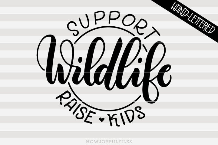 Support wildlife, Raise kids – Mom life – SVG File