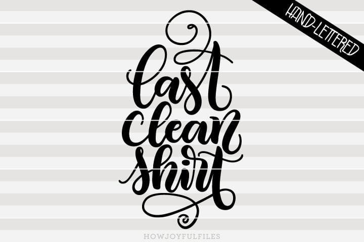 Last clean shirt – funny tee design – SVG File