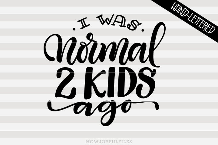 I was normal 2 kids ago – Mom hustle – SVG file