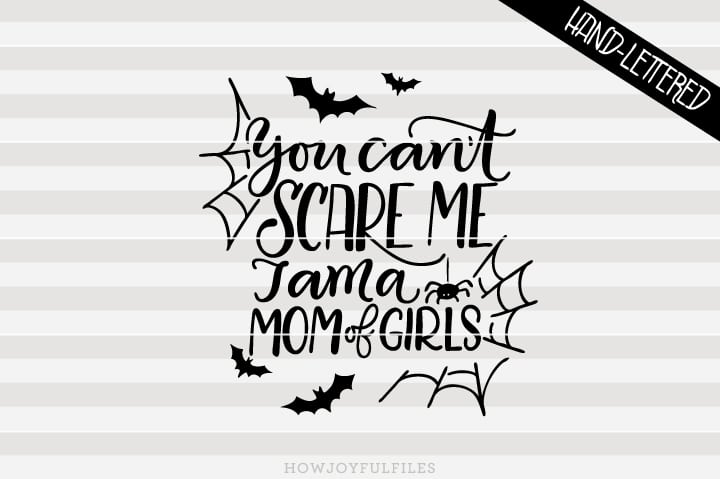 You can't scare me, I am a mom of girls – SVG file