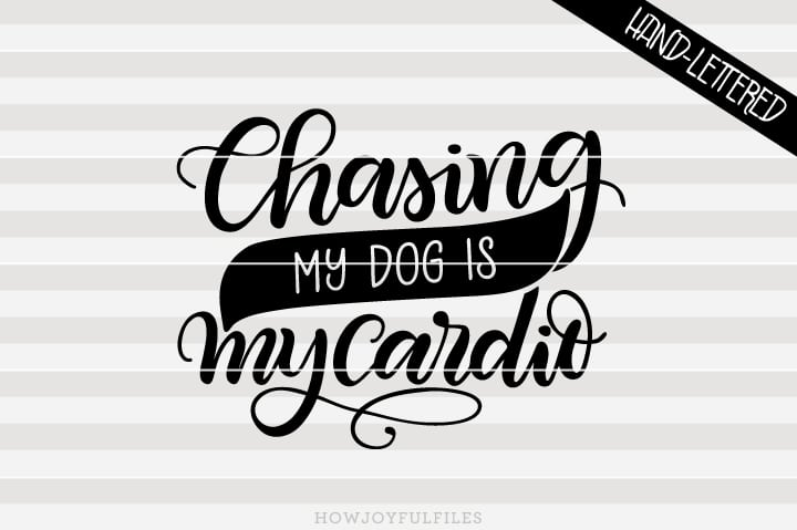 Chasing my dog is my cardio – Dog Mom hustle – SVG file