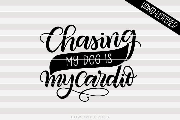 Chasing my dog is my cardio – Dog Mom hustle – SVG file