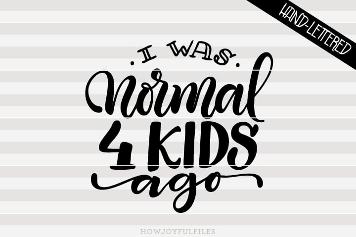 I was normal four kids ago – parenthood hustle – SVG file