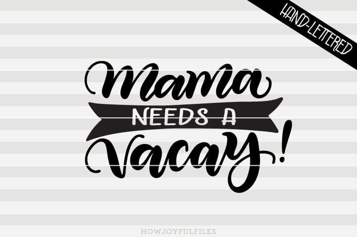 Mama needs a Vacay! – SVG file