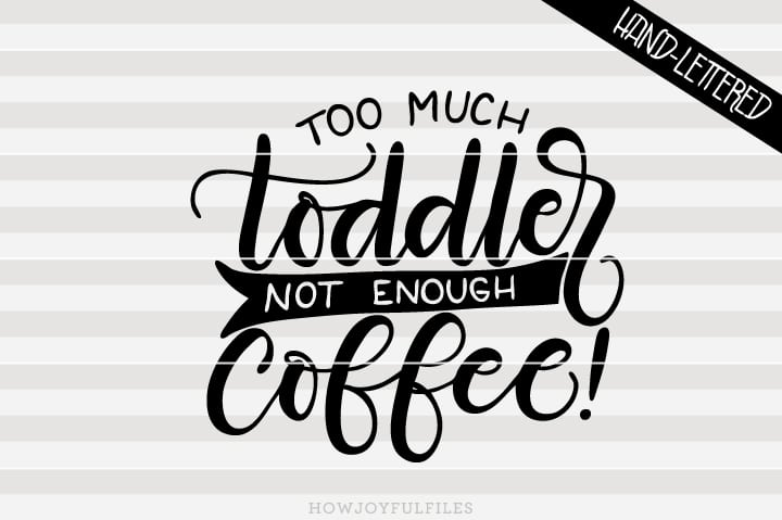 Too much toddler, not enough coffee – Mom hustle – SVG file