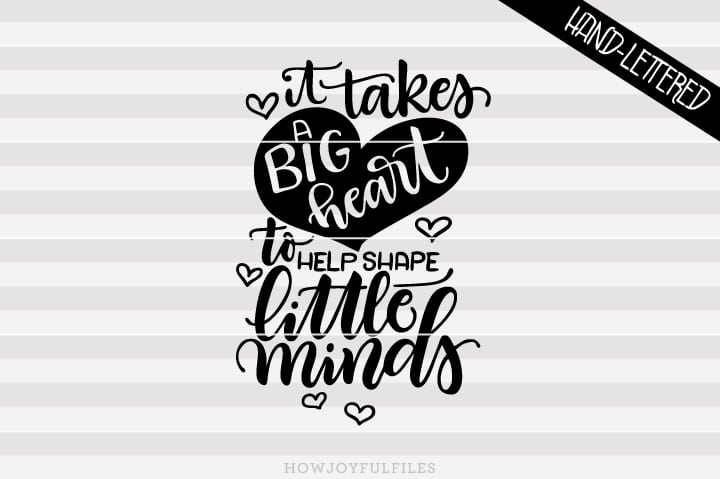It takes a big heart to help shape little minds – teacher – SVG file